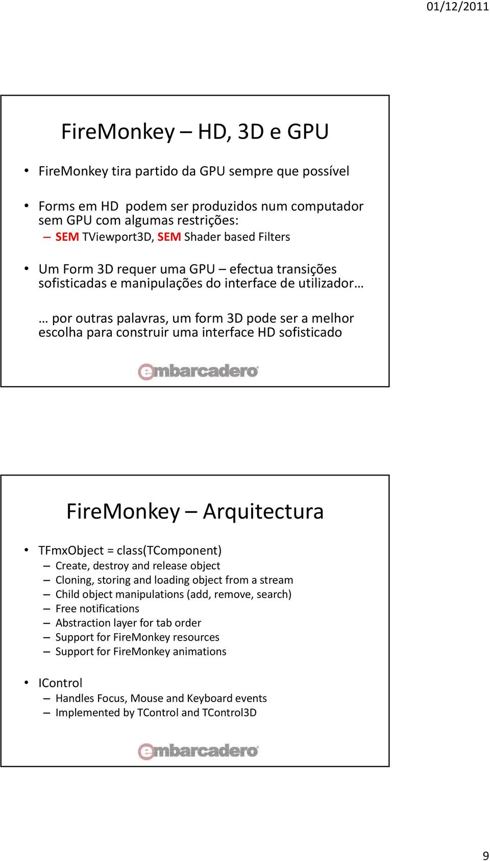 sofisticado FireMonkey Arquitectura TFmxObject = class(tcomponent) Create, destroy and release object Cloning, storing and loading object from a stream Child object manipulations (add, remove,