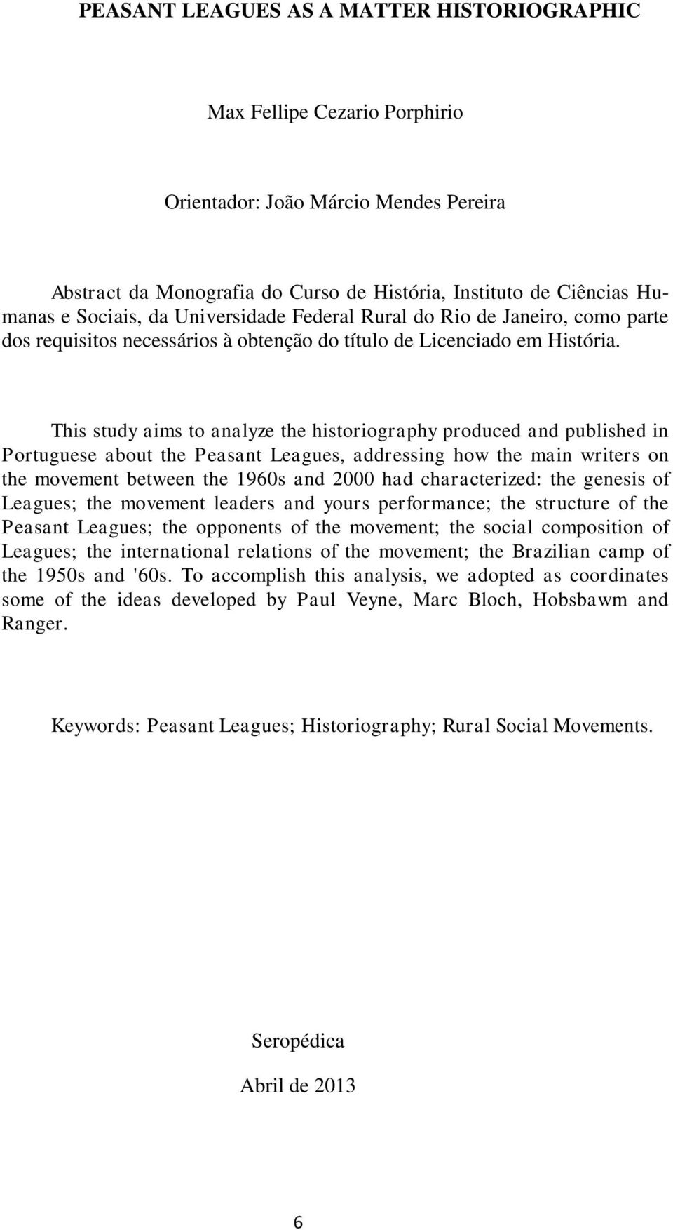 This study aims to analyze the historiography produced and published in Portuguese about the Peasant Leagues, addressing how the main writers on the movement between the 1960s and 2000 had