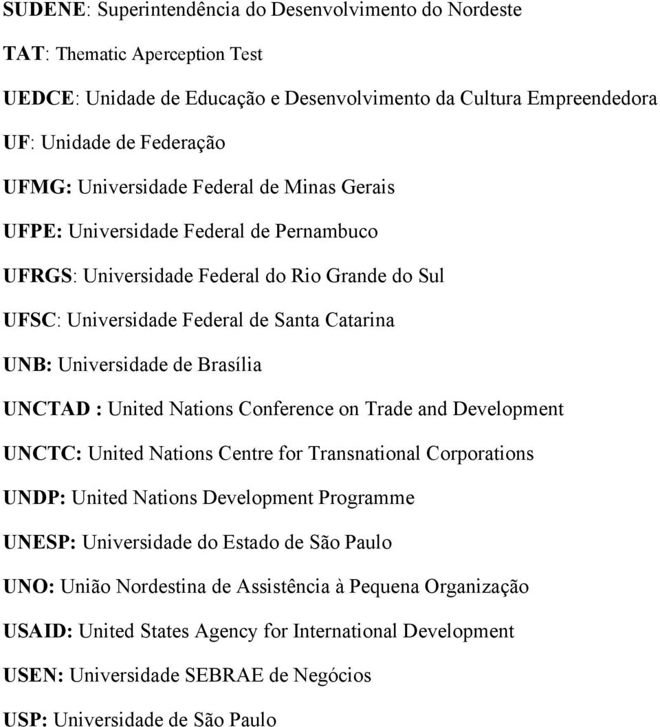 Brasília UNCTAD : United Nations Conference on Trade and Development UNCTC: United Nations Centre for Transnational Corporations UNDP: United Nations Development Programme UNESP: Universidade do