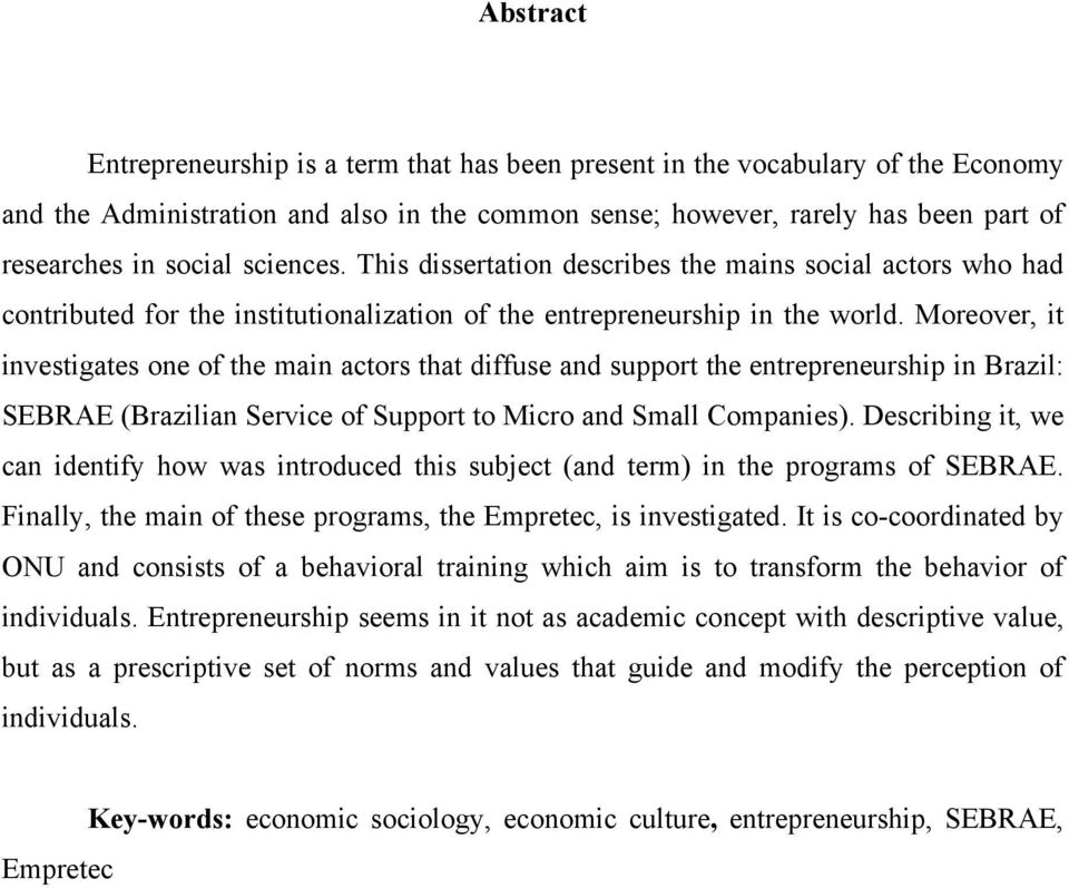 Moreover, it investigates one of the main actors that diffuse and support the entrepreneurship in Brazil: SEBRAE (Brazilian Service of Support to Micro and Small Companies).