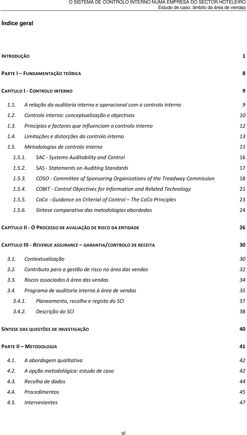 Metodologias de controlo interno 15 1.5.1. SAC - Systems Auditability and Control 16 1.5.2. SAS - Statements on Auditing Standards 17 1.5.3.