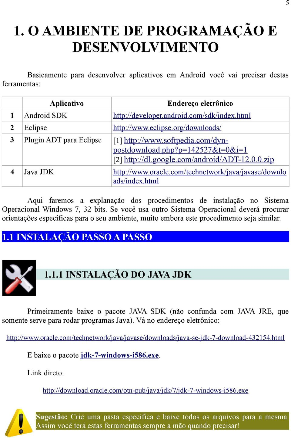 google.com/android/adt-12.0.0.zip 4 Java JDK http://www.oracle.com/technetwork/java/javase/downlo ads/index.