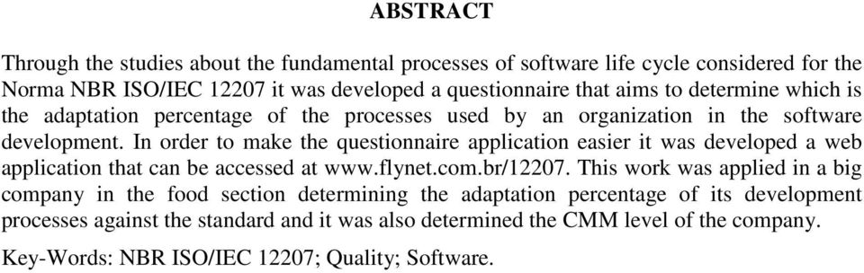 In order to make the questionnaire application easier it was developed a web application that can be accessed at www.flynet.com.br/12207.