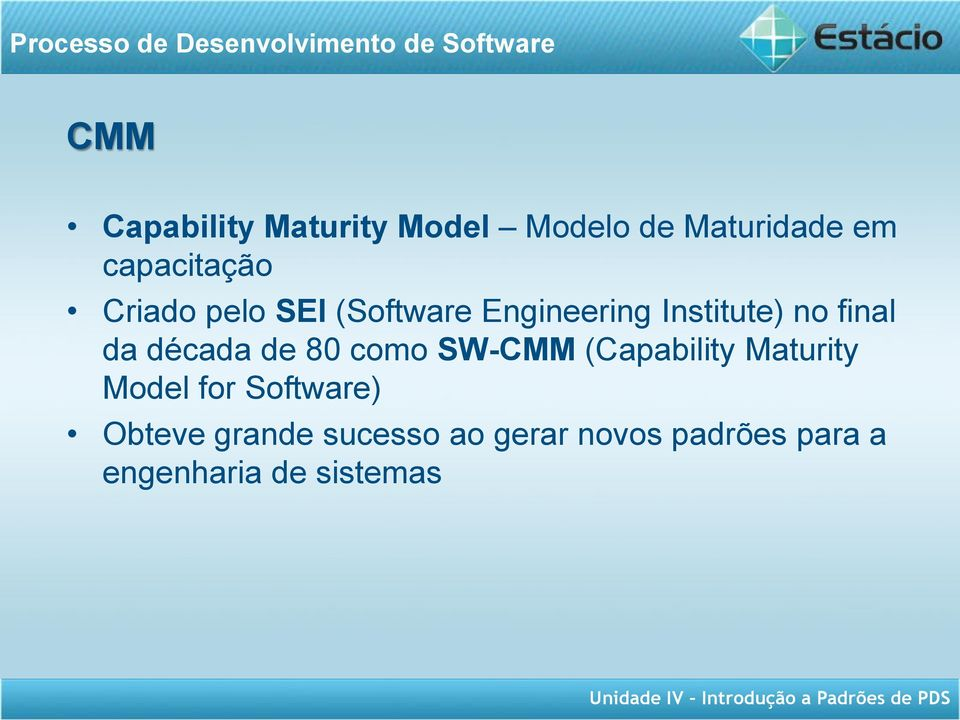 década de 80 como SW-CMM (Capability Maturity Model for Software)
