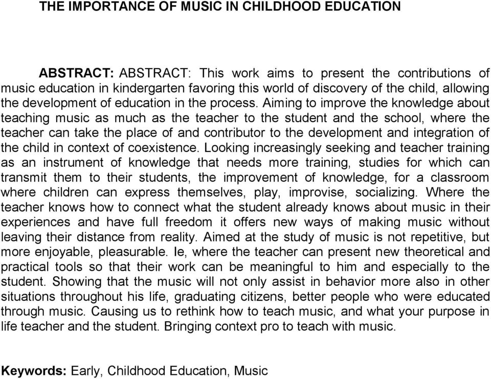 Aiming to improve the knowledge about teaching music as much as the teacher to the student and the school, where the teacher can take the place of and contributor to the development and integration