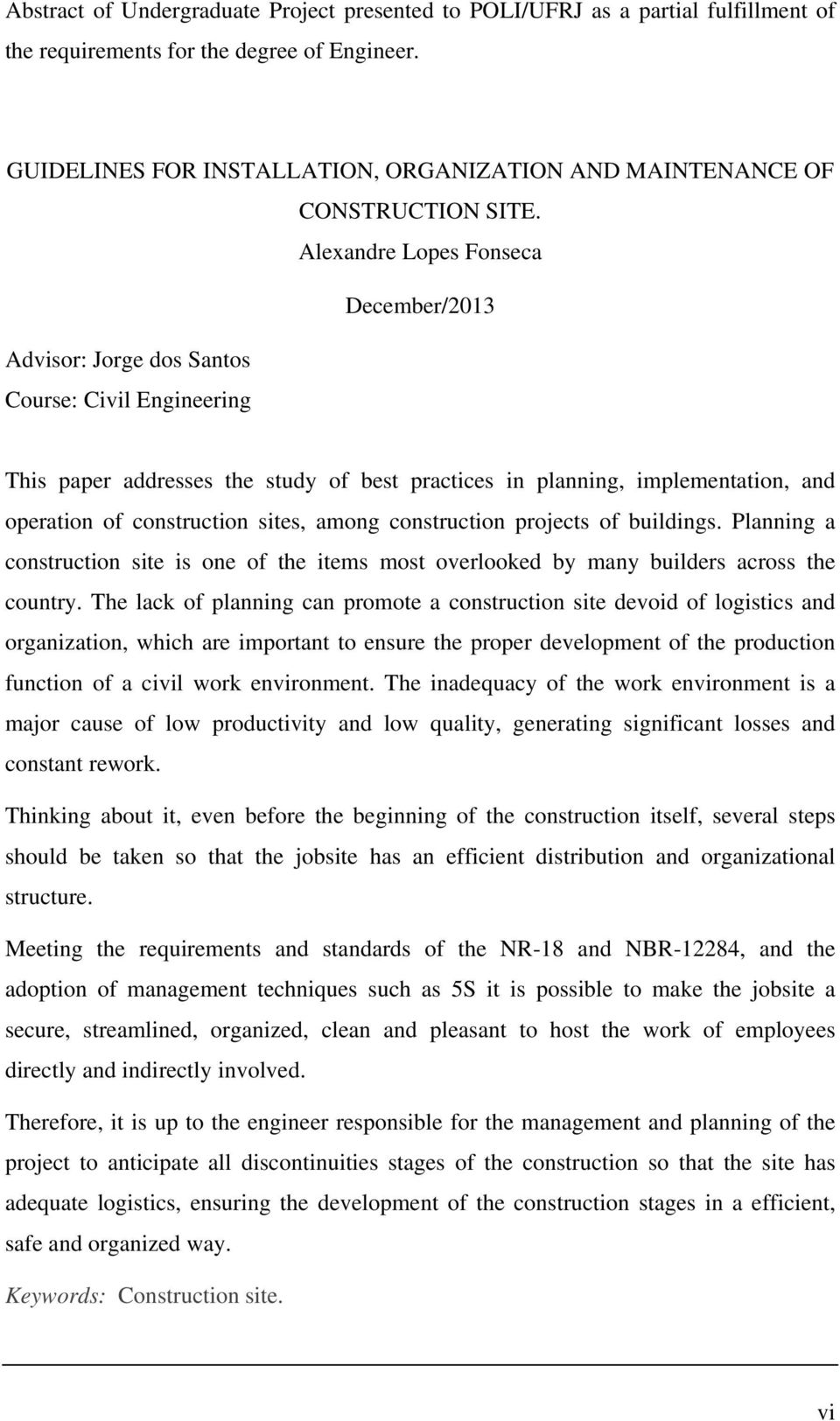 Alexandre Lopes Fonseca December/2013 Advisor: Jorge dos Santos Course: Civil Engineering This paper addresses the study of best practices in planning, implementation, and operation of construction