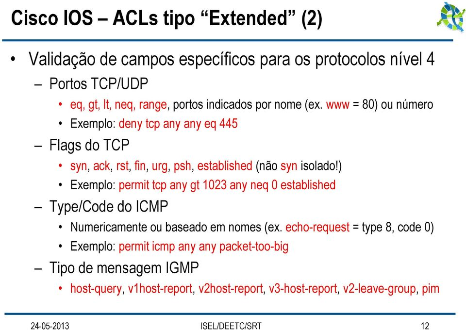 ) Exemplo: permit tcp any gt 1023 any neq 0 established Type/Code do ICMP Numericamente ou baseado em nomes (ex.