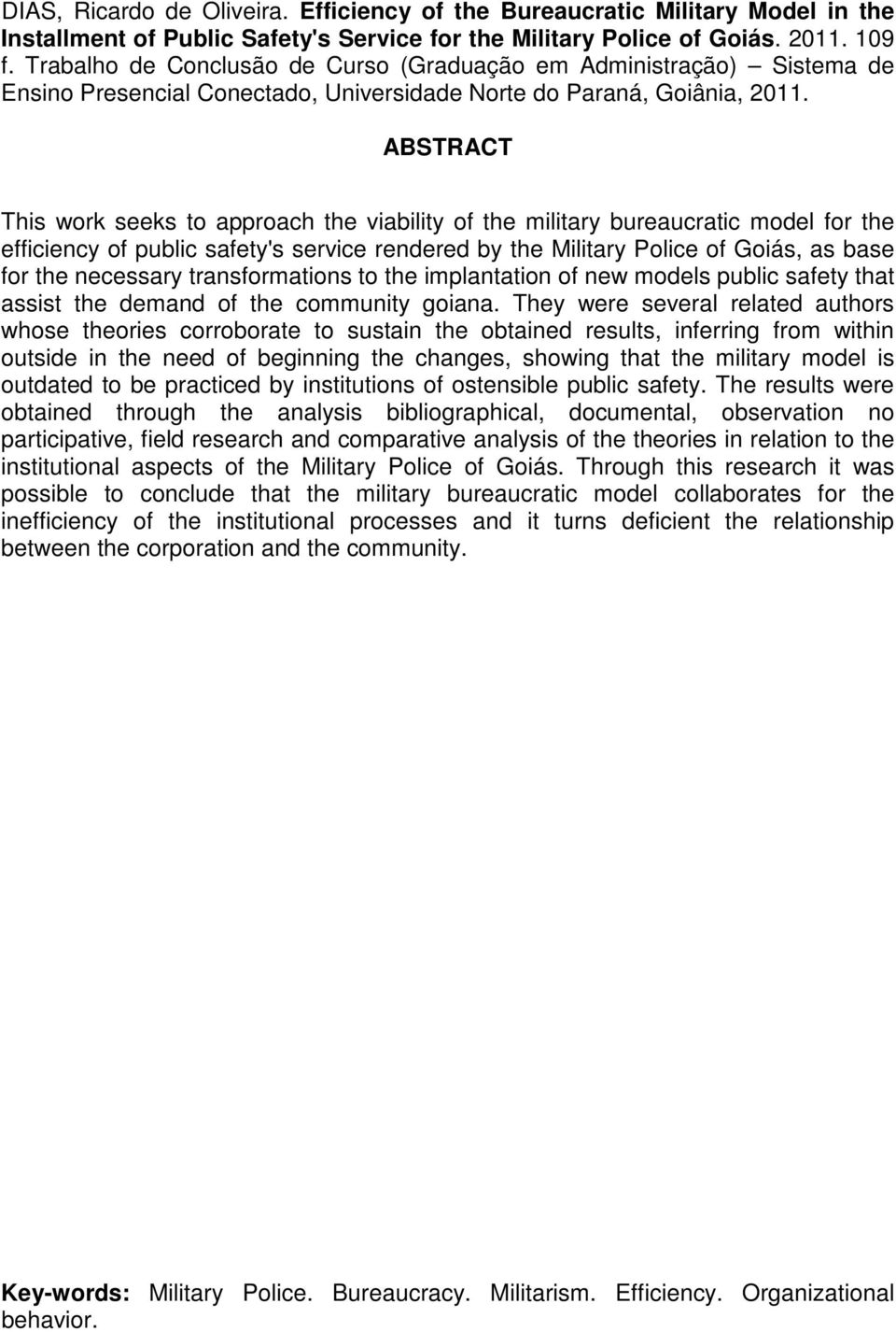 ABSTRACT This work seeks to approach the viability of the military bureaucratic model for the efficiency of public safety's service rendered by the Military Police of Goiás, as base for the necessary