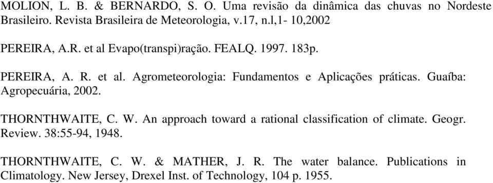 Guaíba: Agropecuária, 22. THORNTHWAITE, C. W. An approach toward a rational classification of climate. Geogr. Review. 38:55-94, 1948.