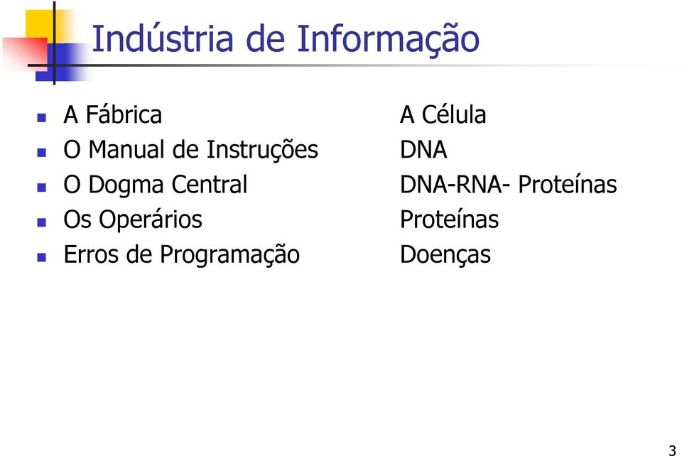 Dogma Central DNA-RNA- Proteínas Os