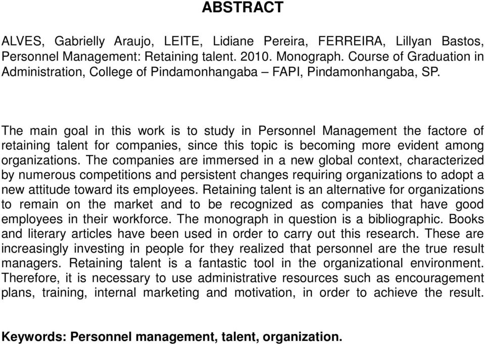 The main goal in this work is to study in Personnel Management the factore of retaining talent for companies, since this topic is becoming more evident among organizations.