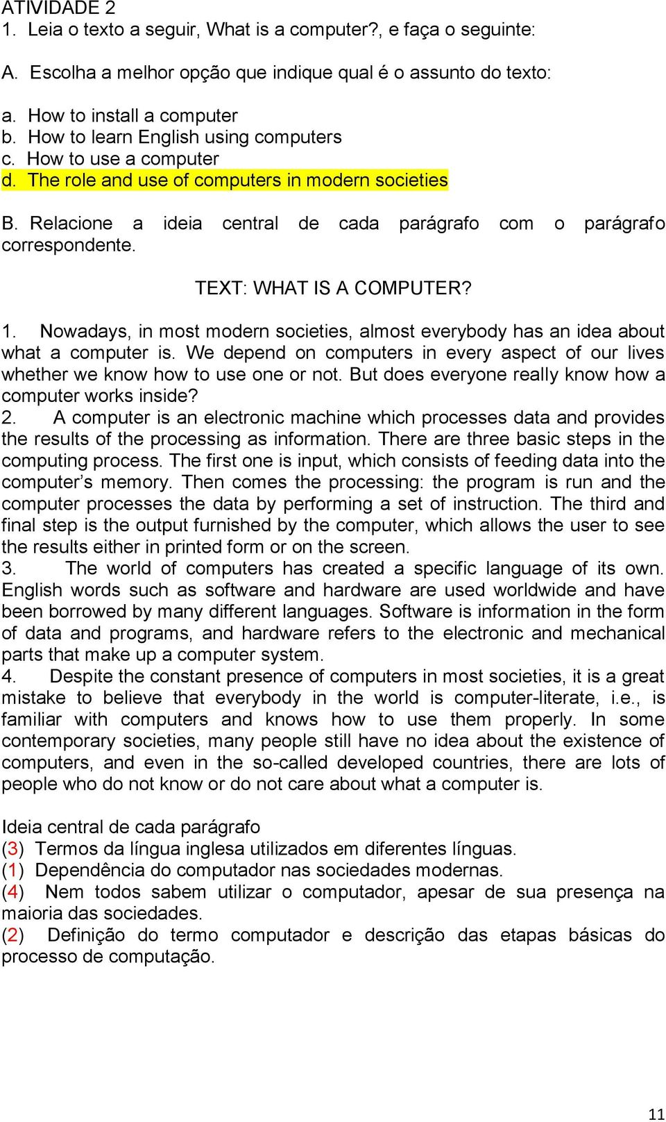 TEXT: WHAT IS A COMPUTER? 1. Nowadays, in most modern societies, almost everybody has an idea about what a computer is.