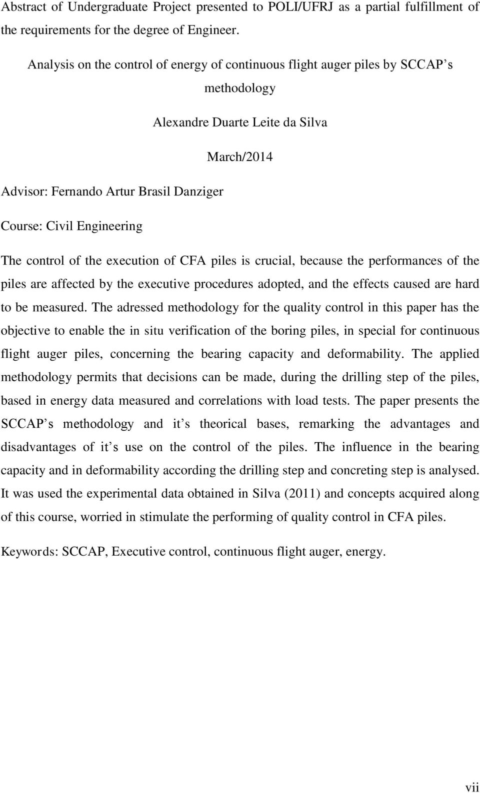 The control of the execution of CFA piles is crucial, because the performances of the piles are affected by the executive procedures adopted, and the effects caused are hard to be measured.