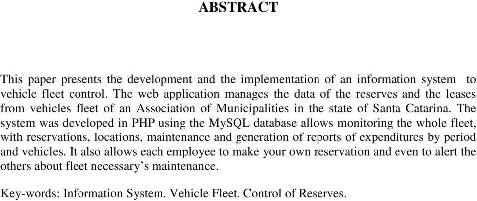 The system was developed in PHP using the MySQL database allows monitoring the whole fleet, with reservations, locations, maintenance and generation of reports of