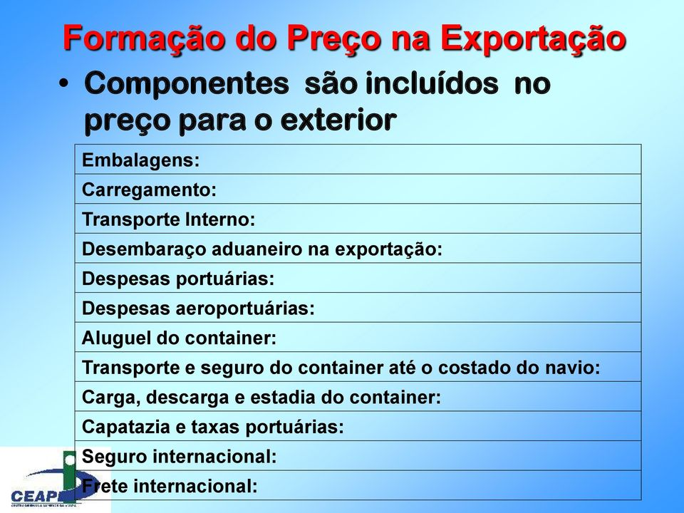 aeroportuárias: Aluguel do container: Transporte e seguro do container até o costado do navio: