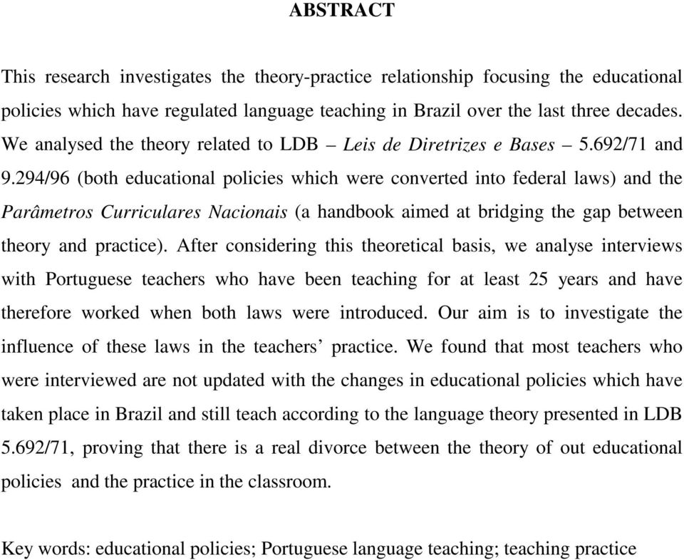 294/96 (both educational policies which were converted into federal laws) and the Parâmetros Curriculares Nacionais (a handbook aimed at bridging the gap between theory and practice).