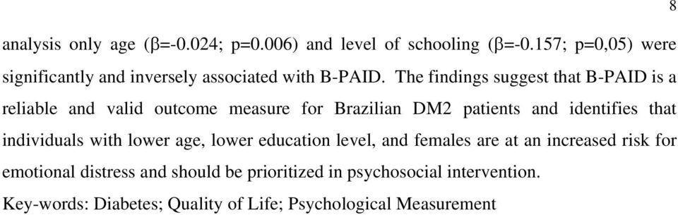 The findings suggest that B-PAID is a reliable and valid outcome measure for Brazilian DM2 patients and identifies that