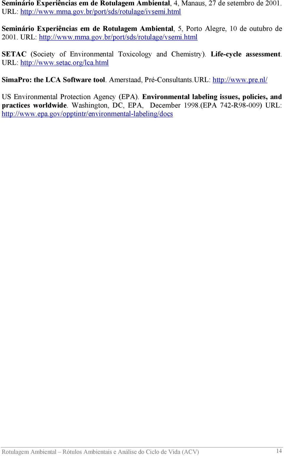 html SETAC (Society of Environmental Toxicology and Chemistry). Life-cycle assessment. URL: http://www.setac.org/lca.html SimaPro: the LCA Software tool. Amerstaad, Pré-Consultants.