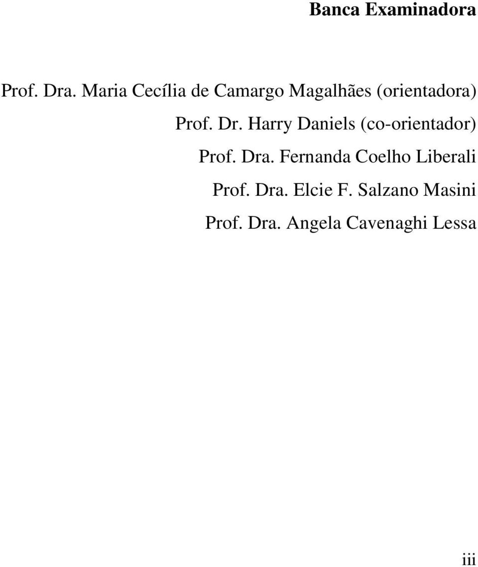 Dr. Harry Daniels (co-orientador) Prof. Dra.