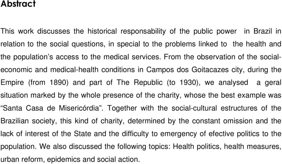 From the observation of the socialeconomic and medical-health conditions in Campos dos Goitacazes city, during the Empire (from 1890) and part of The Republic (to 1930), we analysed a geral situation