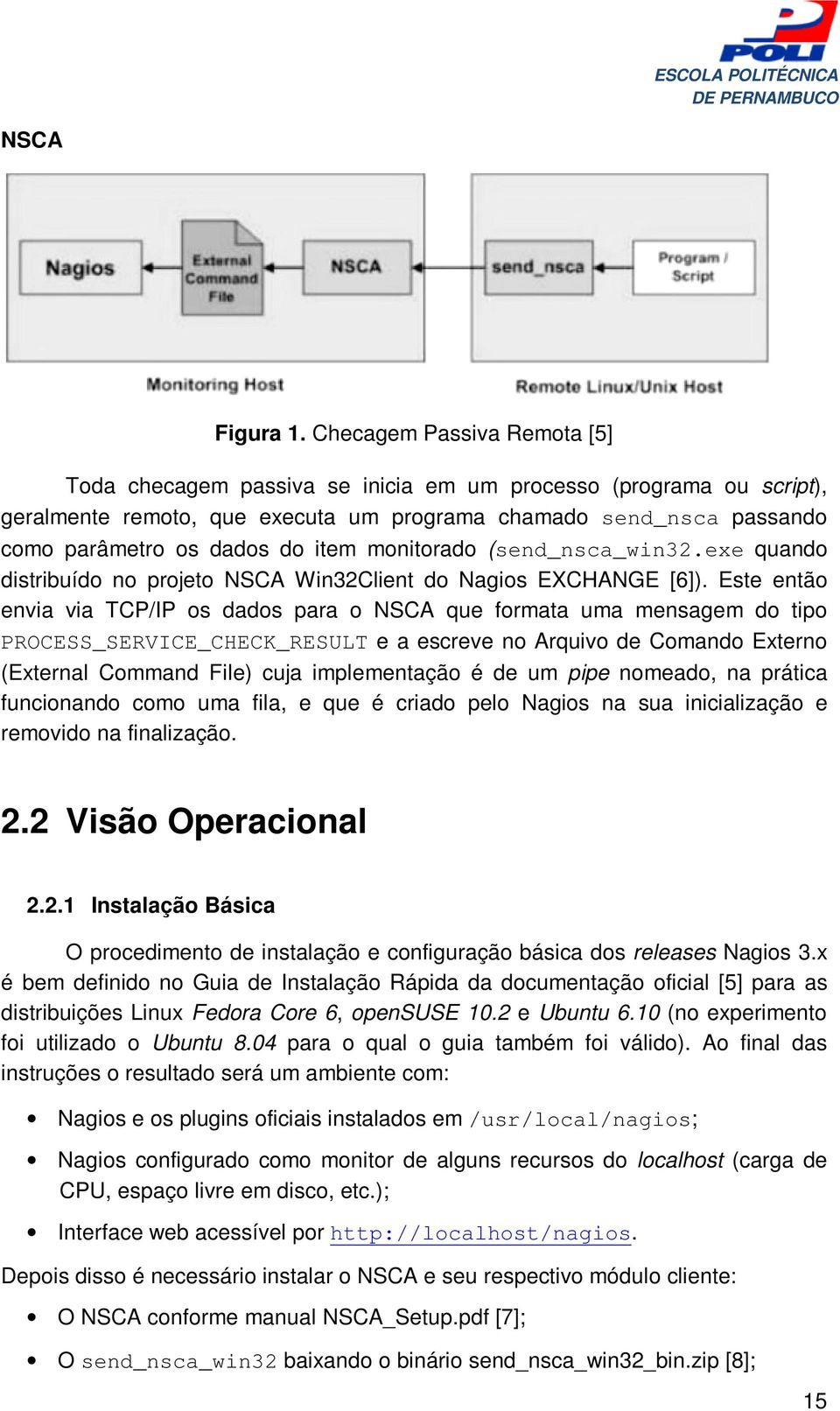 monitorado (send_nsca_win32.exe quando distribuído no projeto NSCA Win32Client do Nagios EXCHANGE [6]).