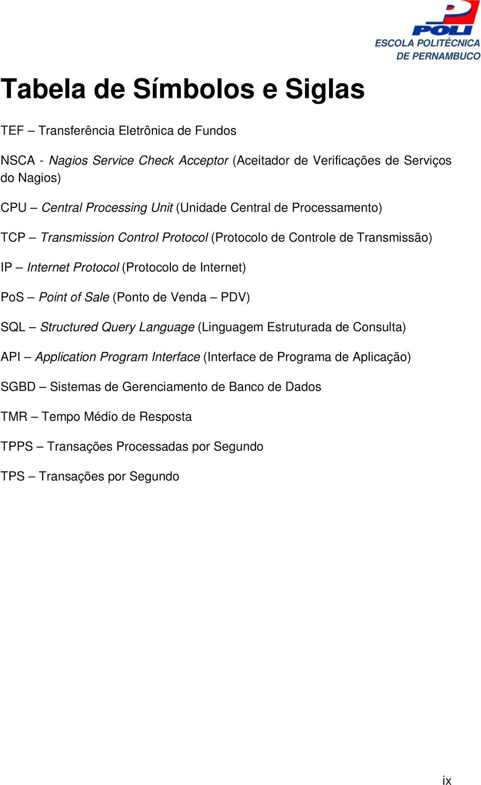 (Protocolo de Internet) PoS Point of Sale (Ponto de Venda PDV) SQL Structured Query Language (Linguagem Estruturada de Consulta) API Application Program Interface