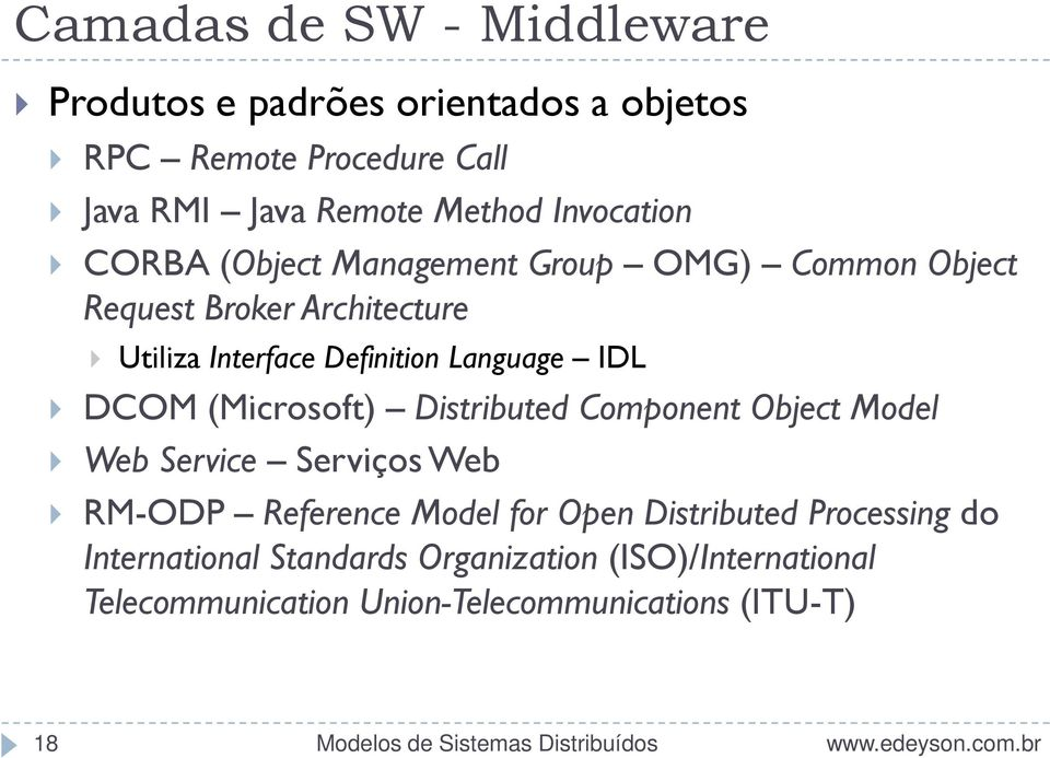 Language IDL DCOM (Microsoft) Distributed Component Object Model Web Service Serviços Web RM-ODP Reference Model for Open