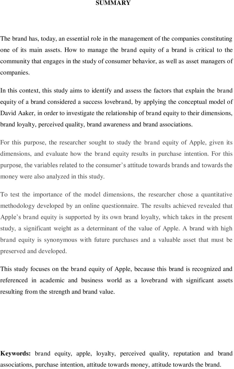 In this context, this study aims to identify and assess the factors that explain the brand equity of a brand considered a success lovebrand, by applying the conceptual model of David Aaker, in order