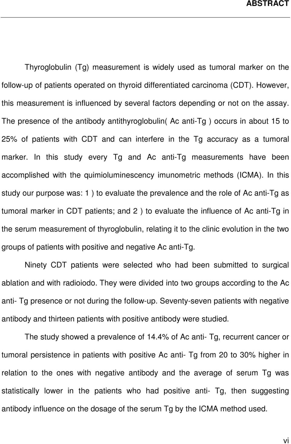 The presence of the antibody antithyroglobulin( Ac anti-tg ) occurs in about 15 to 25% of patients with CDT and can interfere in the Tg accuracy as a tumoral marker.