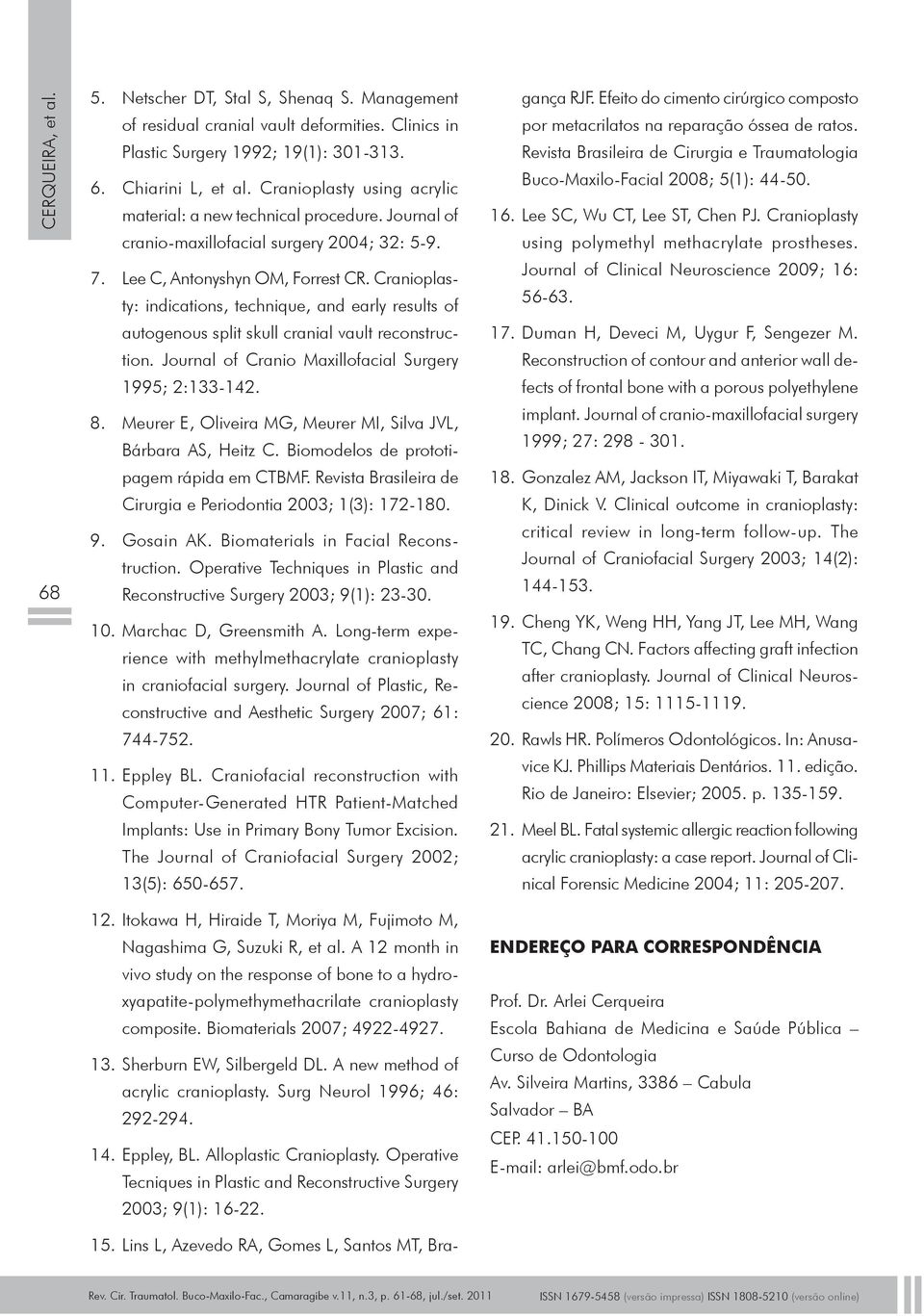 Cranioplasty: indications, technique, and early results of autogenous split skull cranial vault reconstruction. Journal of Cranio Maxillofacial Surgery 1995; 2:133-142. 8.