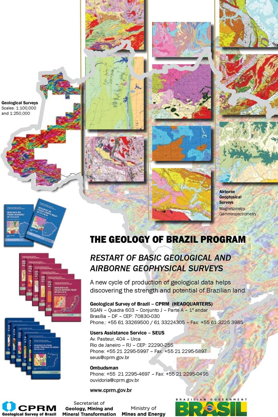 Geological Survey of Brazil CPRM (HEADQUARTERS) SGAN Quadra 603 Conjunto J Parte A 1º andar Brasília DF CEP: 70830-030 Phone.