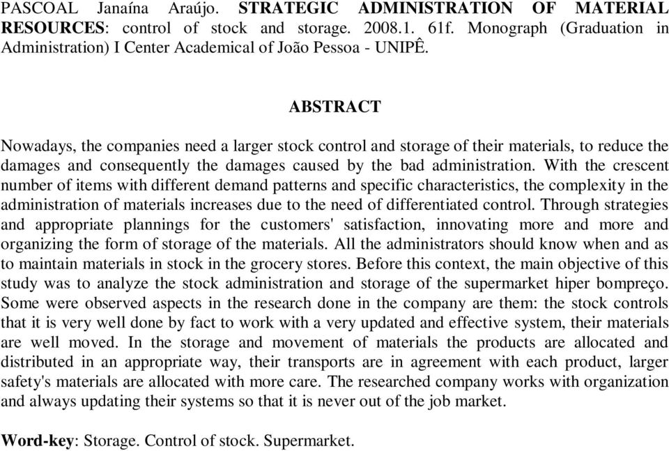 ABSTRACT Nowadays, the companies need a larger stock control and storage of their materials, to reduce the damages and consequently the damages caused by the bad administration.