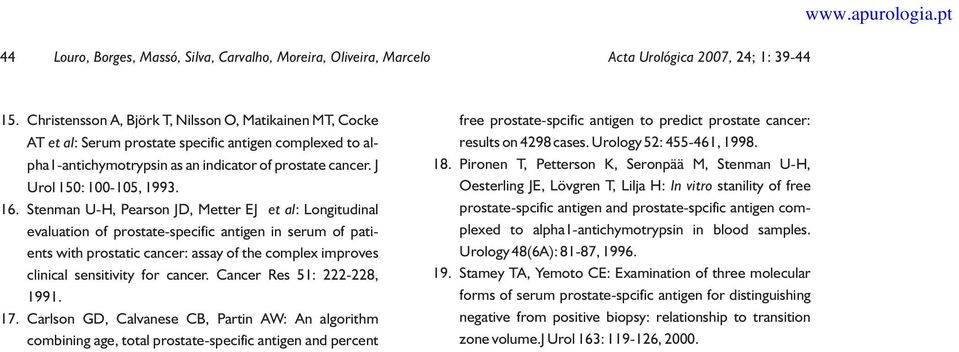 16. Stenman U-H, Pearson JD, Metter EJ et al: Longitudinal evaluation of prostate-specific antigen in serum of patients with prostatic cancer: assay of the complex improves clinical sensitivity for