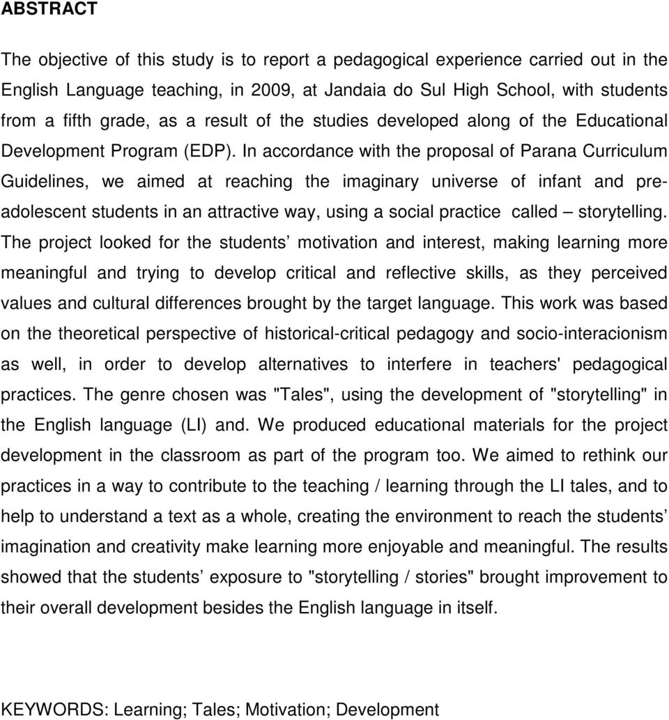 In accordance with the proposal of Parana Curriculum Guidelines, we aimed at reaching the imaginary universe of infant and preadolescent students in an attractive way, using a social practice called