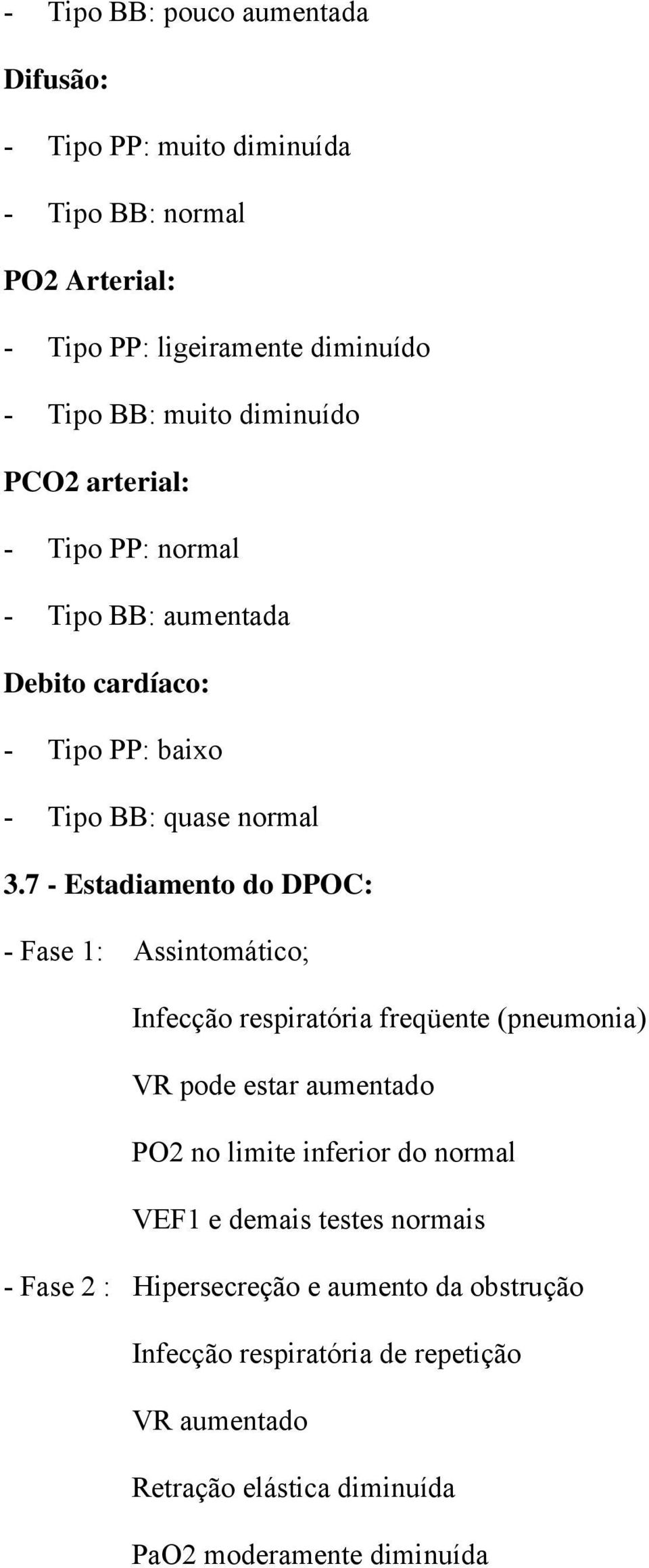 7 - Estadiamento do DPOC: - Fase 1: Assintomático; Infecção respiratória freqüente (pneumonia) VR pode estar aumentado PO2 no limite inferior do