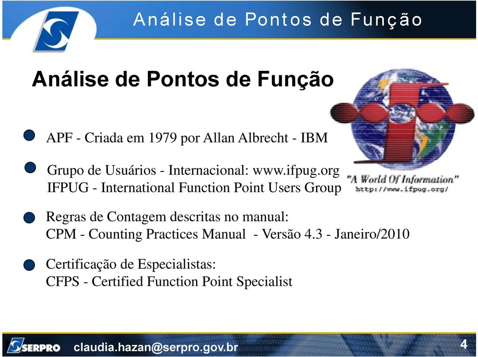 org IFPUG - International Function Point Users Group Regras de Contagem descritas no manual: CPM -