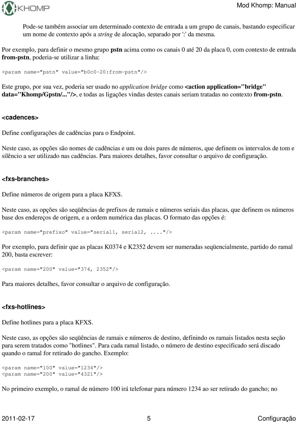 "Este grupo, por sua vez, poderia ser usado no application bridge como <action application=""bridge"" data=""khomp/gpstn/."