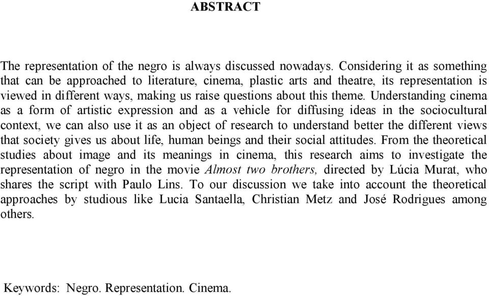 Understanding cinema as a form of artistic expression and as a vehicle for diffusing ideas in the sociocultural context, we can also use it as an object of research to understand better the different