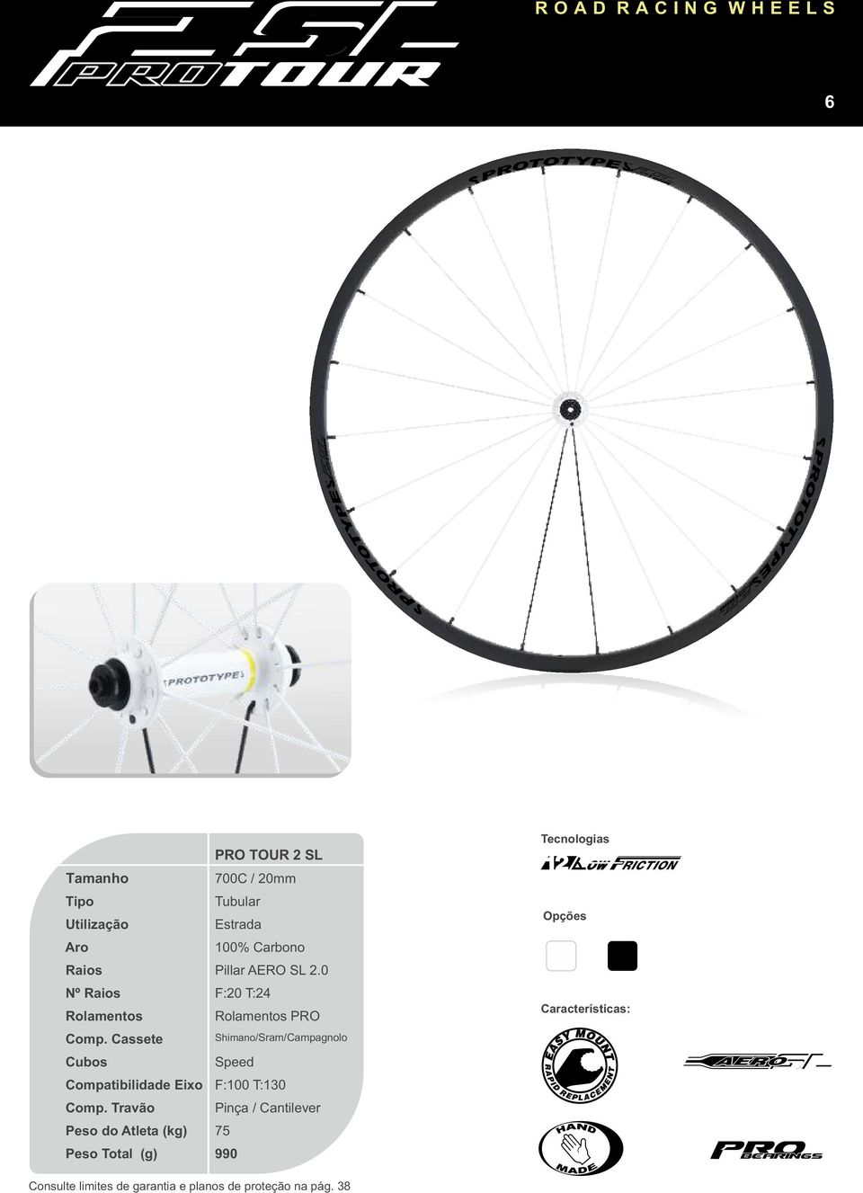 Cassete Shimano/Sram/Campagnolo Cubos Speed Compatibilidade Eixo F:100 T:130 Comp.