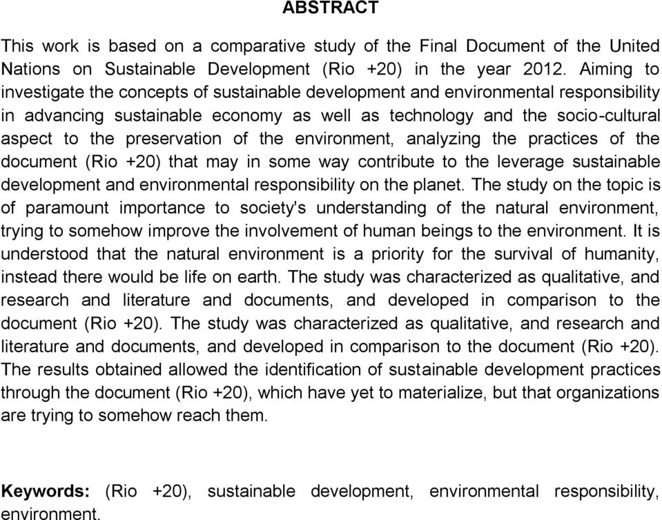 of the environment, analyzing the practices of the document (Rio +20) that may in some way contribute to the leverage sustainable development and environmental responsibility on the planet.