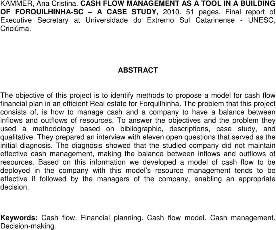 ABSTRACT The objective of this project is to identify methods to propose a model for cash flow financial plan in an efficient Real estate for Forquilhinha.