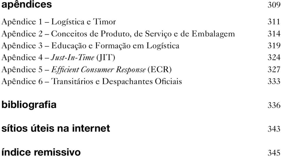 Just-In-Time (JIT) 324 Apêndice 5 Efficient Consumer Response (ECR) 327 Apêndice 6