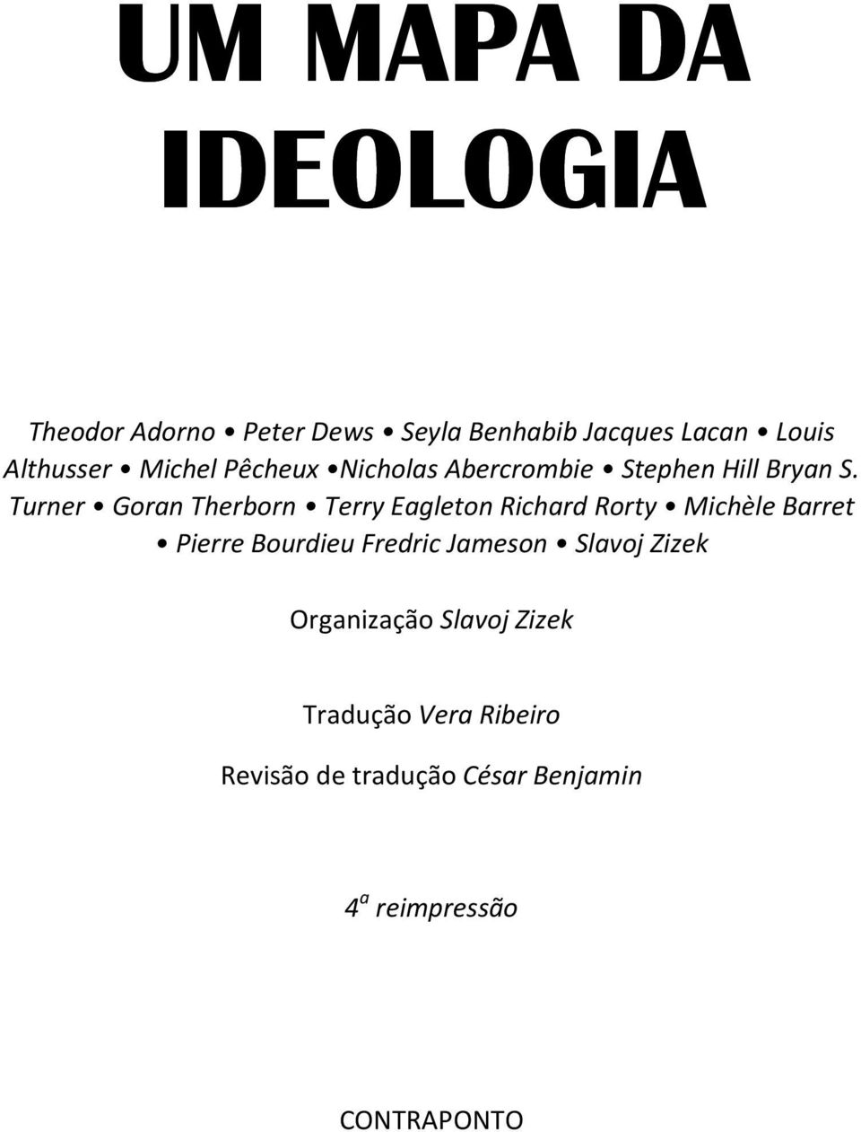 Turner Goran Therborn Terry Eagleton Richard Rorty Michèle Barret Pierre Bourdieu Fredric
