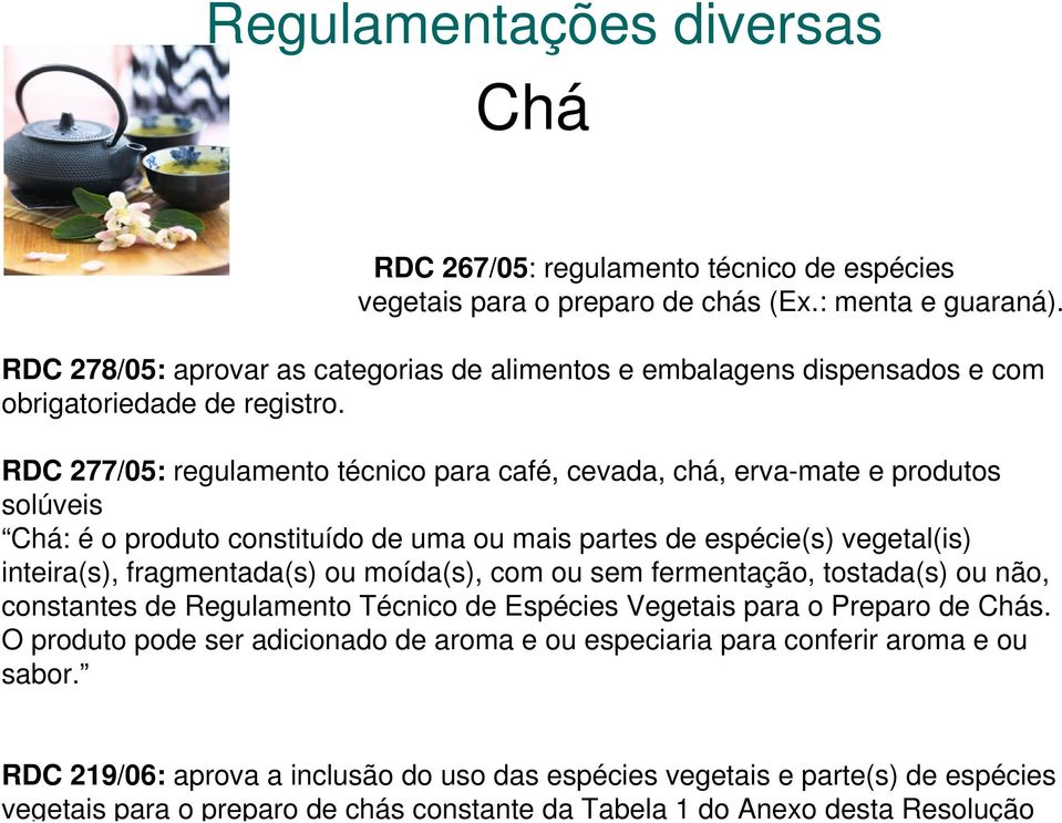 RDC 278/05: aprovar as categorias de alimentos e embalagens dispensados e com obrigatoriedade de registro.