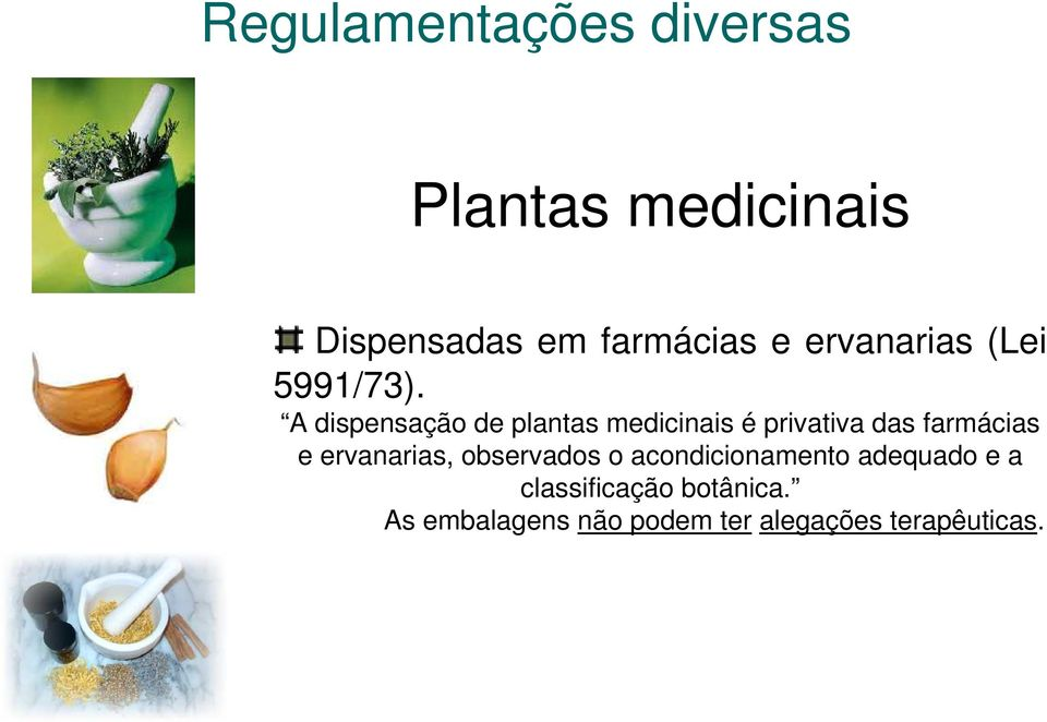 A dispensação de plantas medicinais é privativa das farmácias e