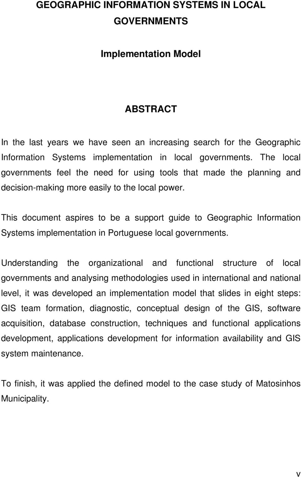 This document aspires to be a support guide to Geographic Information Systems implementation in Portuguese local governments.