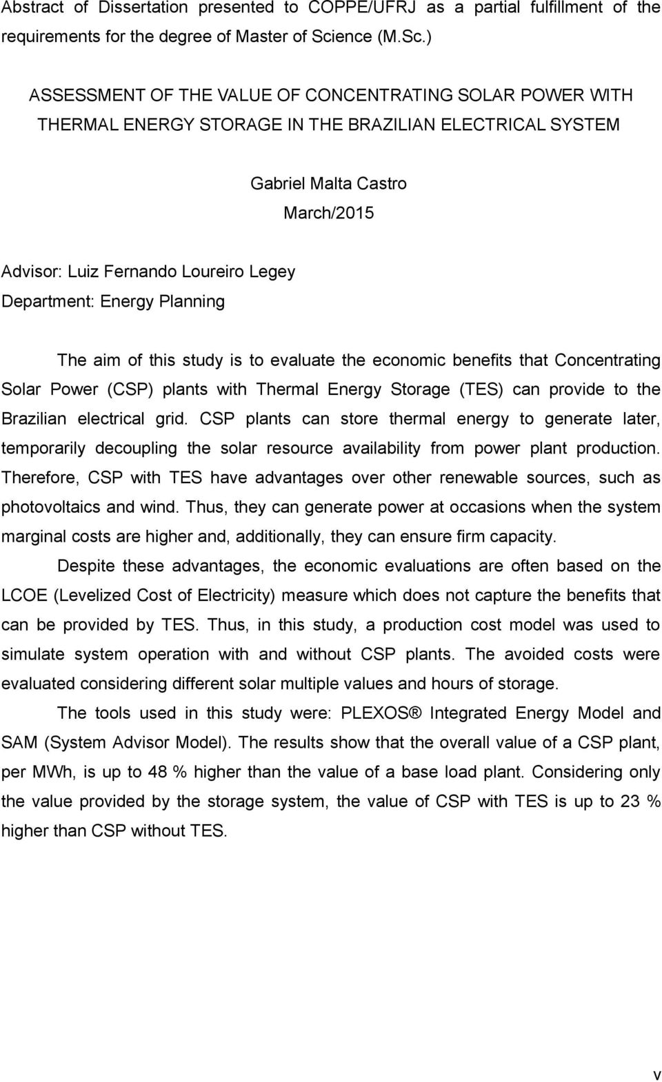 ) ASSESSMENT OF THE VALUE OF CONCENTRATING SOLAR POWER WITH THERMAL ENERGY STORAGE IN THE BRAZILIAN ELECTRICAL SYSTEM Gabriel Malta Castro March/2015 Advisor: Luiz Fernando Loureiro Legey Department: