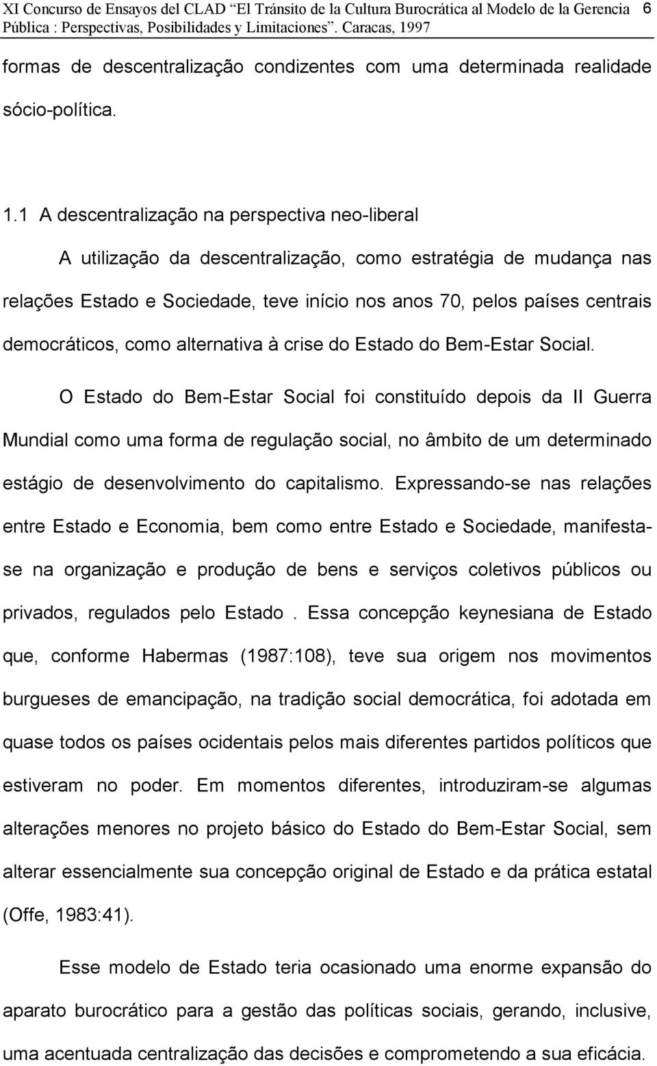 democráticos, como alternativa à crise do Estado do Bem-Estar Social.