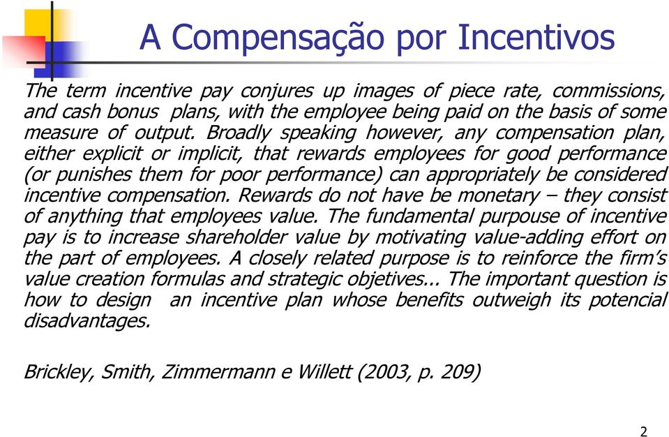 incentive compensation. Rewards do not have be monetary they consist of anything that employees value.
