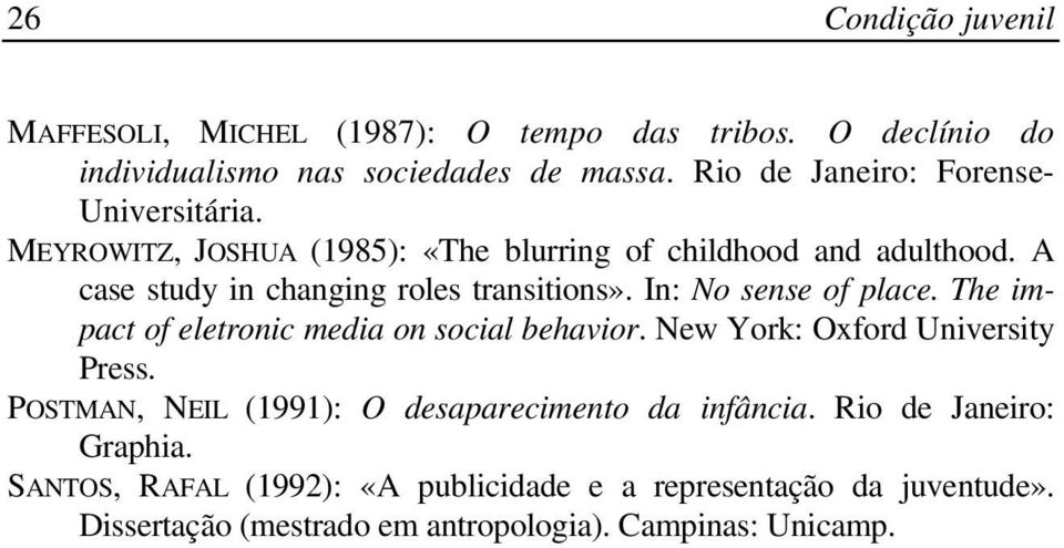A case study in changing roles transitions». In: No sense of place. The impact of eletronic media on social behavior.